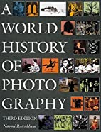 A World History of Photography by Naomi…