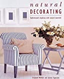 Wilhide, Elizabeth: Natural Decorating: Sophisticated Simplicity With Natural Materials