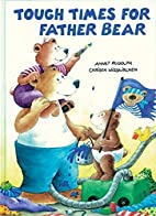 Tough Times for Father Bear by Christa…