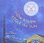How Raven Stole the Sun (Tales of the…
