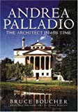 Boucher, Bruce: Andrea Palladio : The Architect in His Time