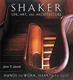 Swank, Scott T.: Shaker Life, Art, and Architecture: Hands to Work, Hearts to God