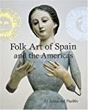 Oettinger, Marion, Jr.: Folk Art of Spain and the Americas: El Alma del Pueblo