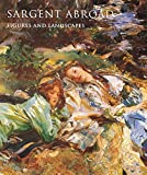 Ormond, Richard: Sargent Abroad: Figures and Landscapes