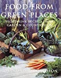 Richardson, Rosemund: Food from Green Places: Vegetarian Recipes from Garden and Countryside