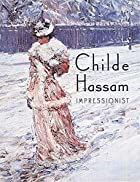 Childe Hassam: Impressionist by Warren…