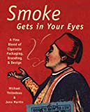 Thibodeau, Michael: Smoke Gets in Your Eyes : A Fine Blend of Cigarette Packaging, Branding, and Design