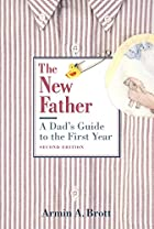 The New Father: A Dad's Guide to the First…