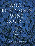 Robinson, Jancis: Jancis Robinson's Wine Course: A Guide to the World of Wine