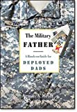 Brott, Armin A.: The Military Father: A Hands-on Guide for Deployed Dads (New Father Series)