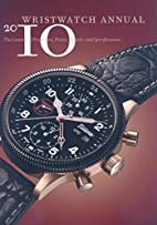 Wristwatch Annual 2010: The Catalog of…
