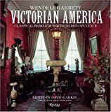 Garrett, Wendell: Victorian America: Classical Romanticism to Gilded Opulence