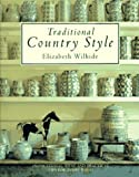 Wilhide, Elizabeth: Traditional Country Style : Inspirational Ideas and Practical Tips for Every Room