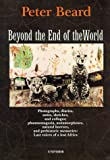 Beard, Peter H.: Beyond the End of the World: Photographs, Diaries, Notes, Sketches, and Collages ; Phantasmagoria, Metamorphoses, Natural Horrors, and Prehistoric Memories--Last Voices of a Lost