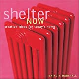 Marshall, Natalia: Shelter Now : Creative Ideas for Today&#39;s Home