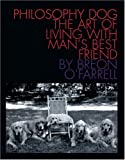 O'Farrell, Breon: Philosophy Dog : The Art of Living with Man's Best Friend