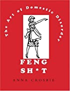 Feng Sh*t: The Art of Domestic Disorder by…