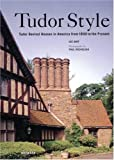 Goff, Lee: Tudor Style: Tudor Revival Houses in America from 1890 to the Present
