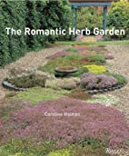 The Romantic Herb Garden by Caroline Holmes