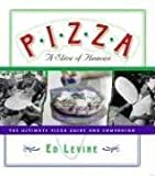 Levine, Ed: Pizza: A Slice Of Heaven The Ultimate Guide and Companion