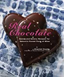 Coady, Chantal: Real Chocolate: Sweet and Savory Recipes for Nature's Purest Form of Bliss