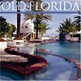 Gross, Steve: Old Florida: Florida's Magnificent Homes, Gardens, and Vintage
