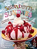 Key, Sarah: Serendipity Sundaes: Ice Cream Constructions & Frozen Concoctions
