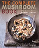 Carluccio, Antonio: The Complete Mushroom Book: Savory Recipes for Wild And Cultivated Varieties