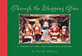 Bellman, Sheryll: Through the Shopping Glass: A Century of New York Christmas Windows