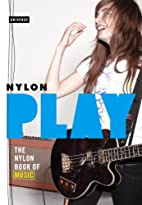 Play: The NYLON Book of Music by Editors Of…