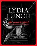Lunch, Lydia: Lydia Lunch: The Need to Feed: Recipes for Developing a Healthy Obsession for Deeply Satisfying Foods