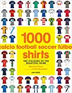 1000 Football Shirts: The Colours of the…