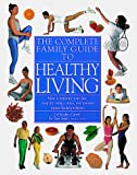 Carroll, Stephen: The Complete Family Guide to Healthy Living
