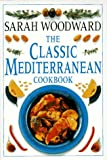 Woodward, Sarah: The Classic Mediterranean Cookbook