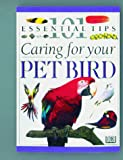 Alderton, David: 101 Essential Tips: Caring For Your Pet Bird