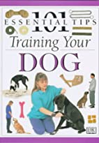 101 Essential Tips: Training your Dog by…