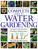 Robinson, Peter: The American Horticultural Society Complete Guide to Water Gardening