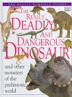 The Really Deadly and Dangerous Dinosaur…