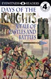 Maynard, Christopher: Days of the Knights: A Tale of Castles and Battles
