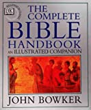 Bowker, John: The Complete Bible Handbook : An Illustrated Companion