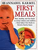 Karmel, Annabel: First Meals: Fast, Healthy, and Fun Foods to Tempt Infants and Toddlers from Baby's First Foods to Favorite Family Feasts