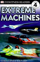 DK Readers: Extreme Machines (Level 4:…