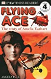 Bull, Angela: Flying Ace: The Story of Amelia Earhart