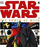 Dorling Kindersley Publishing Staff: Star Wars: The Power of Myth