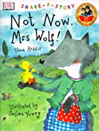 Not Now, Mrs. Wolf! (Share-A-Story) by Shen…