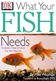 Wickham, Mike: What Your Fish Needs: Hundreds of Ideas to Ensure Your Pet's Happiness