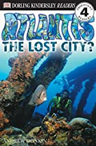 DK Readers: Atlantis the Lost City by Andrew…