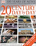 Schlesinger, Arthur M., Jr.: Twentieth Century Day by Day: 100 Years of News from January 1, 1900 to December 31, 1999