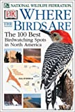 Buff, Sheila: Where the Birds Are: The 100 Best Birdwatching Spots in North America