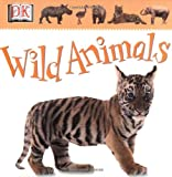 Dorling Kindersley Publishing Staff: Wild Animals